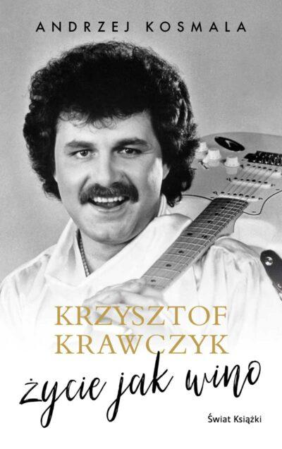 Krzysztof Krawczyk. Życie jak wino